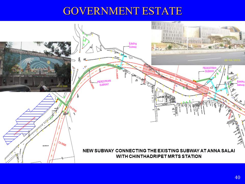 GOVERNMENT ESTATE NEW SUBWAY CONNECTING THE EXISTING SUBWAY AT ANNA SALAI WITH CHINTHADRIPET MRTS STATION 40