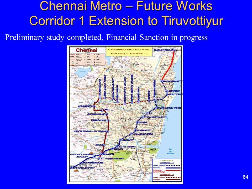 Chennai Metro – Future Works Corridor 1 Extension to Tiruvottiyur 64 Preliminary study completed, Financial Sanction in progress
