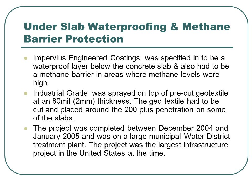 Under Slab Waterproofing & Methane Barrier Protection Impervius Engineered Coatings was specified in to be a waterproof layer below the concrete slab & also had to be a methane barrier in areas where methane levels were high.