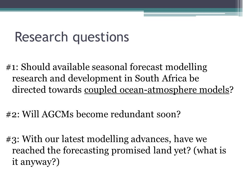 Research questions #1: Should available seasonal forecast modelling research and development in South Africa be directed towards coupled ocean-atmosphere models.