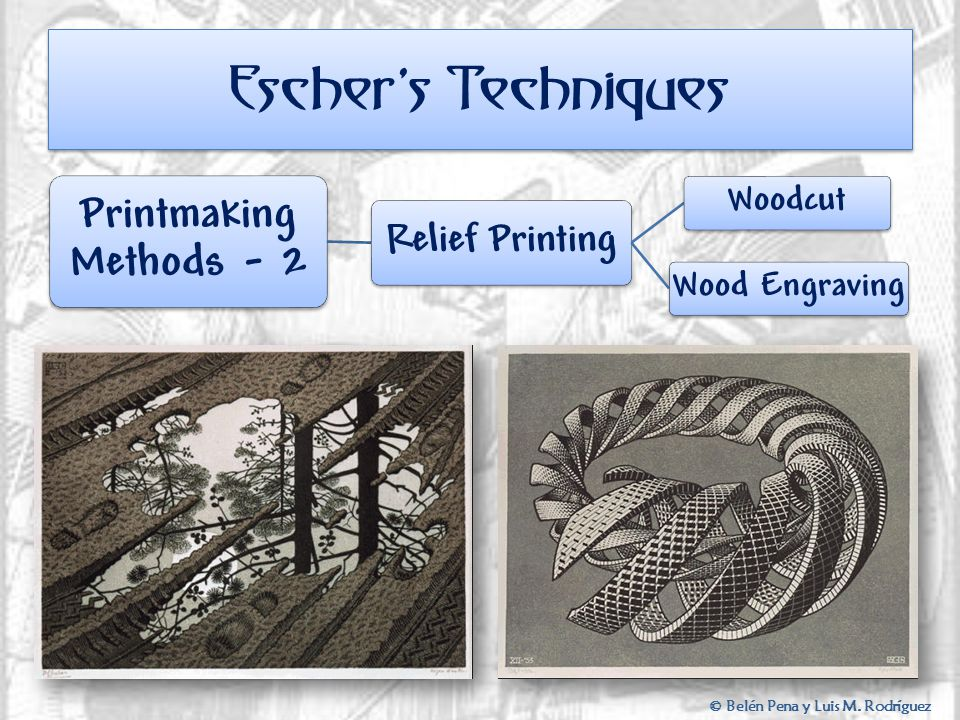 Escher's Techniques Printmaking Methods - 2 Relief Printing WoodcutWood Engraving Woodcut Using various tools, the artist begins by cutting the groove