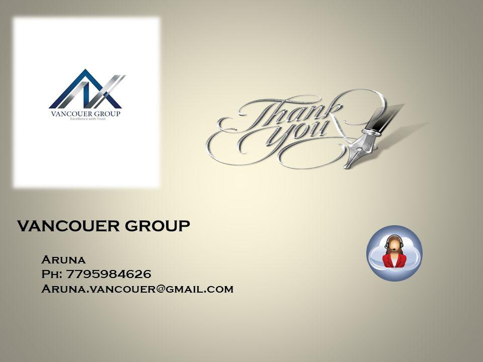 VANCOUER GROUP Aruna Ph: 7795984626 Aruna.vancouer@gmail.com