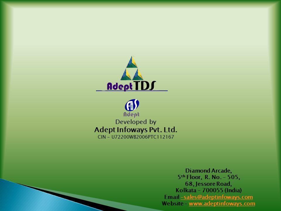 Developed by Adept Infoways Pvt. Ltd. CIN - U72200WB2006PTC112167 Diamond Arcade, 5 th Floor, R.