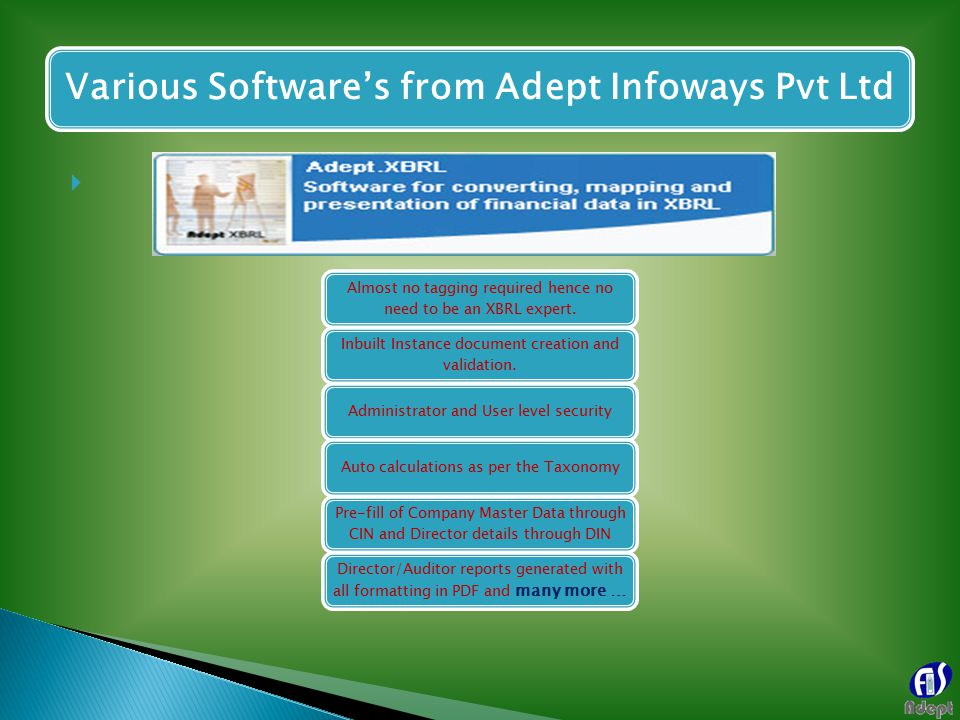  Various Software's from Adept Infoways Pvt Ltd Almost no tagging required hence no need to be an XBRL expert.
