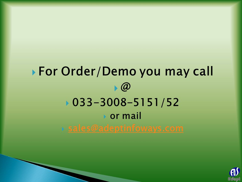  For Order/Demo you may call  @  033-3008-5151/52  or mail  sales@adeptinfoways.com sales@adeptinfoways.com