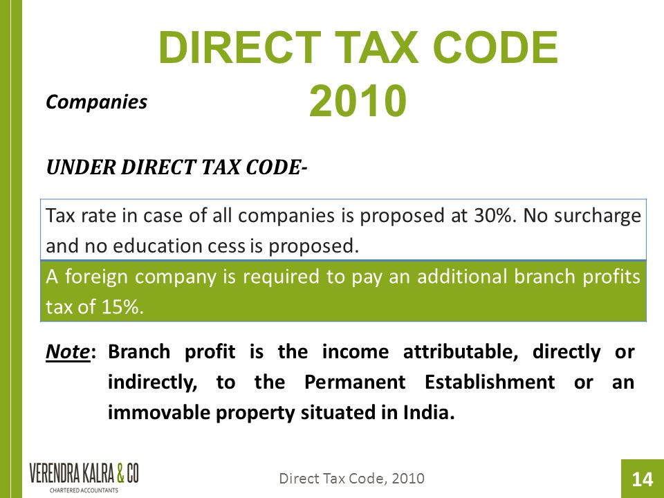 14 DIRECT TAX CODE 2010 Companies UNDER DIRECT TAX CODE- Direct Tax Code, 2010 Tax rate in case of all companies is proposed at 30%.