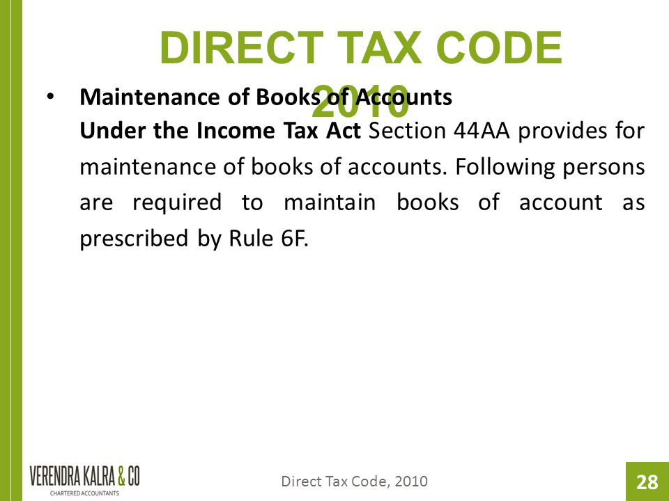 28 DIRECT TAX CODE 2010 Maintenance of Books of Accounts Under the Income Tax Act Section 44AA provides for maintenance of books of accounts.