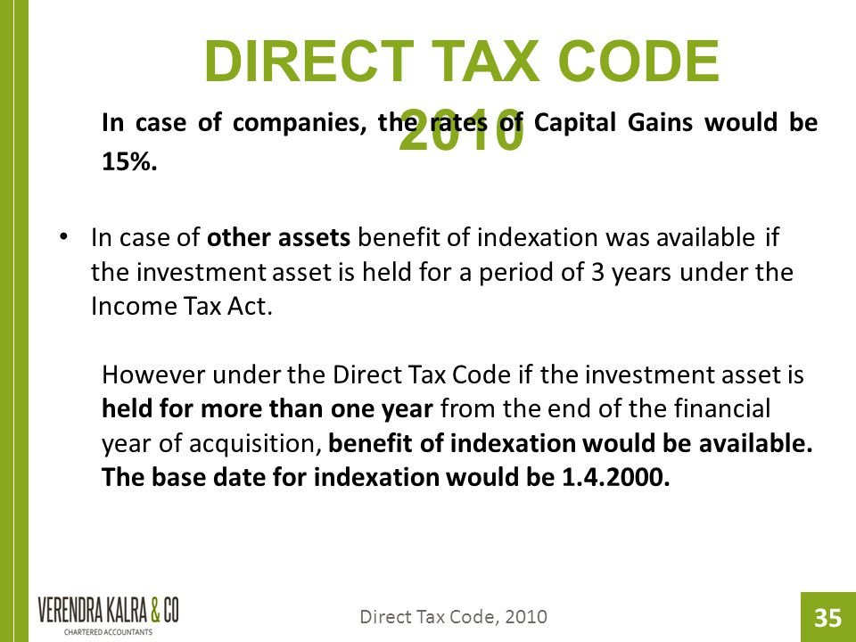 35 DIRECT TAX CODE 2010 In case of companies, the rates of Capital Gains would be 15%.