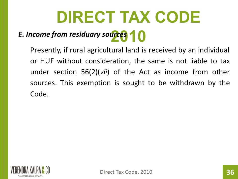 36 DIRECT TAX CODE 2010 E. Income from residuary sources Presently, if rural agricultural land is received by an individual or HUF without considerati
