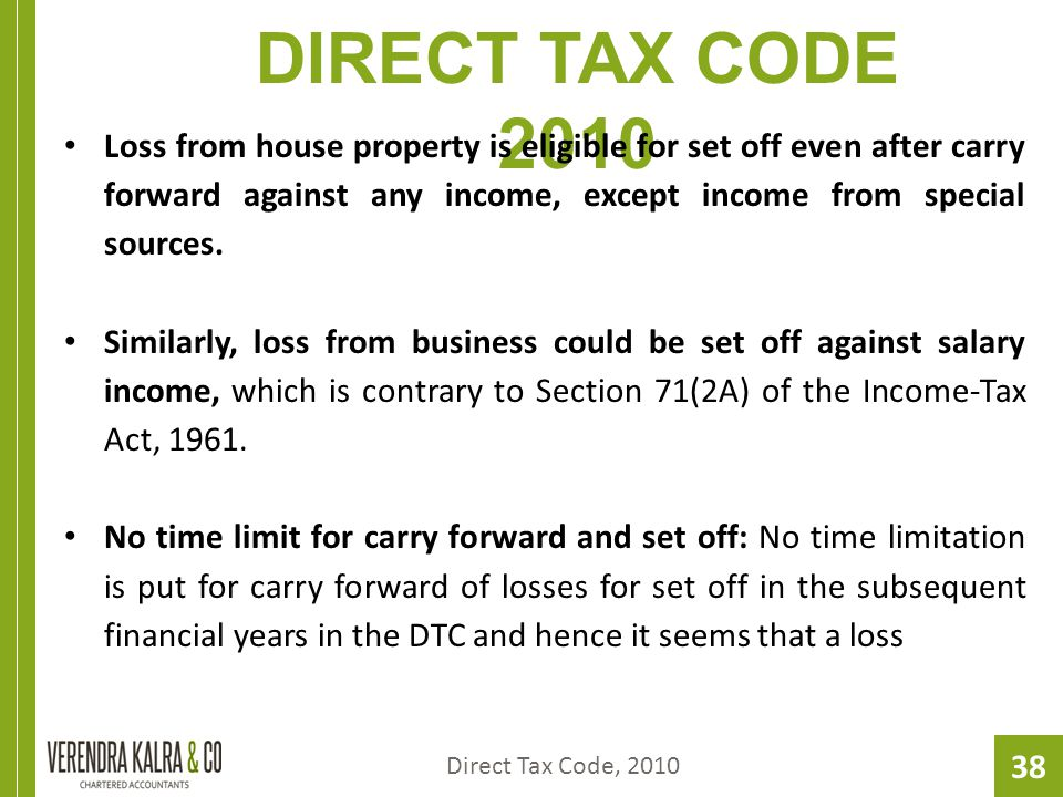 38 DIRECT TAX CODE 2010 Loss from house property is eligible for set off even after carry forward against any income, except income from special sources.