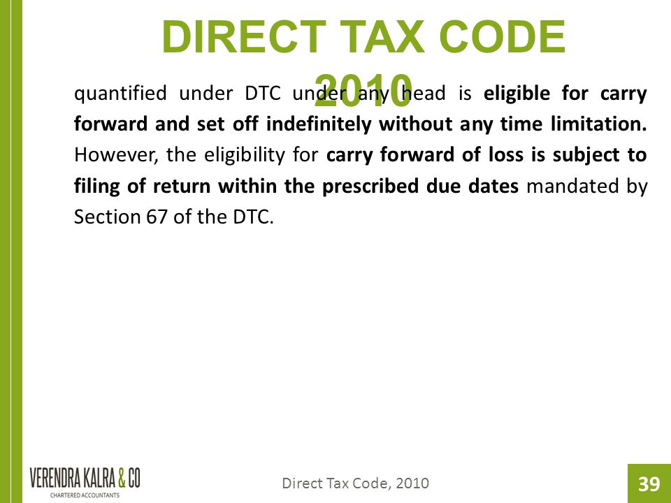 39 DIRECT TAX CODE 2010 quantified under DTC under any head is eligible for carry forward and set off indefinitely without any time limitation.