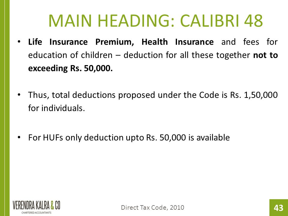 43 MAIN HEADING: CALIBRI 48 Life Insurance Premium, Health Insurance and fees for education of children – deduction for all these together not to exceeding Rs.