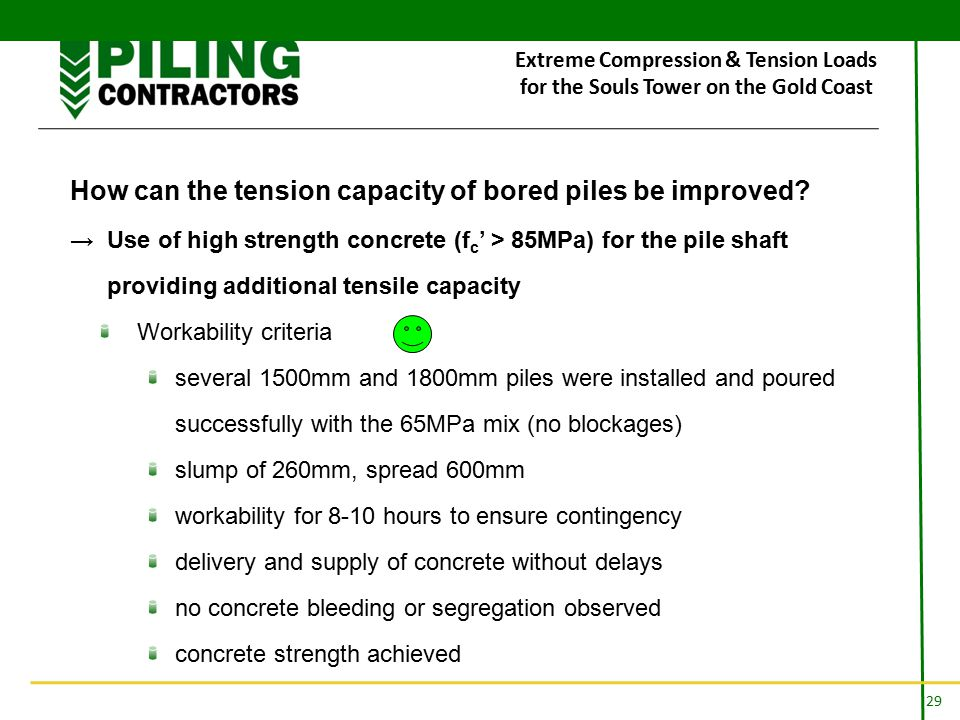 29 Extreme Compression & Tension Loads for the Souls Tower on the Gold Coast How can the tension capacity of bored piles be improved.