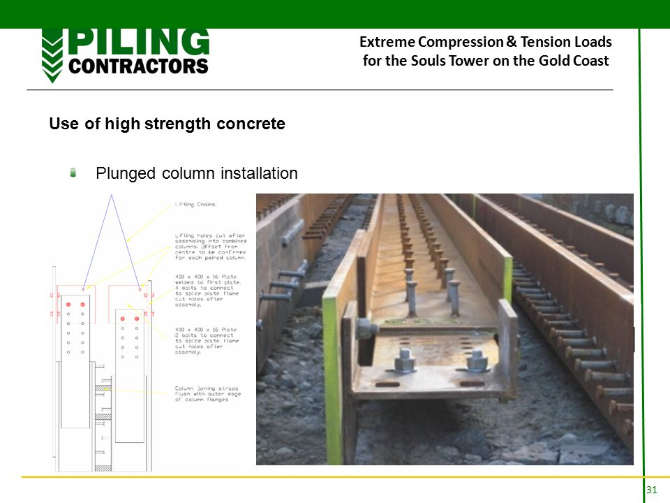31 Extreme Compression & Tension Loads for the Souls Tower on the Gold Coast Use of high strength concrete Plunged column installation