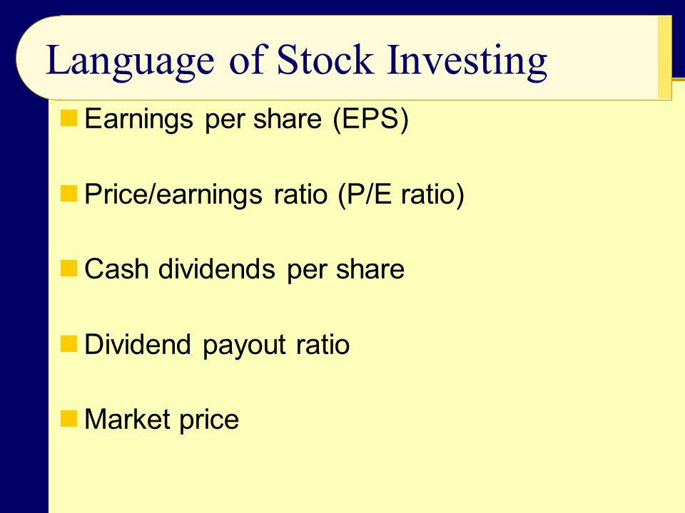 Earnings per share (EPS) Price/earnings ratio (P/E ratio) Cash dividends per share Dividend payout ratio Market price Language of Stock Investing