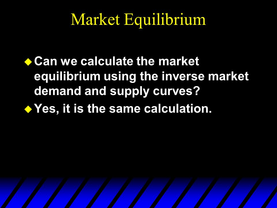 Market Equilibrium  Can we calculate the market equilibrium using the inverse market demand and supply curves.