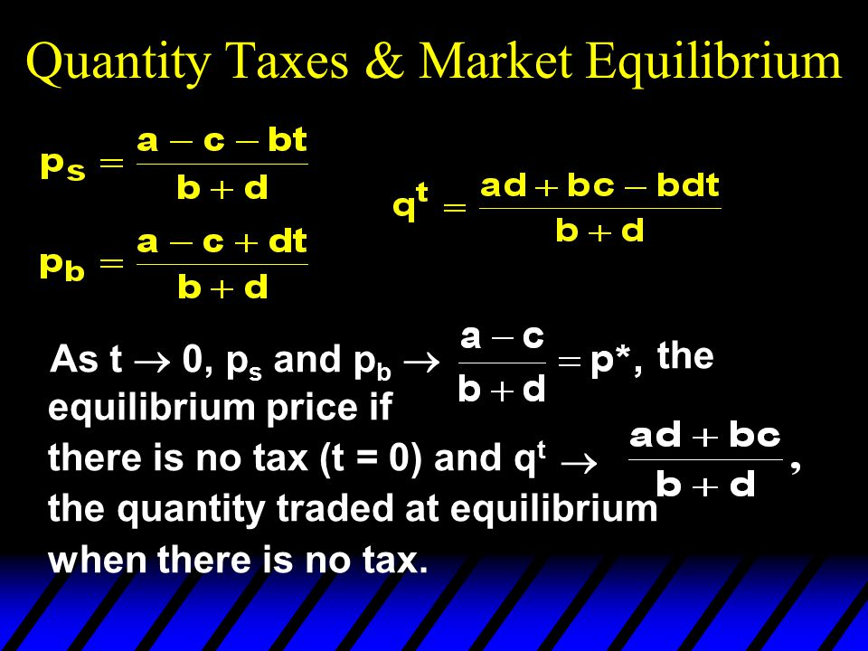 Quantity Taxes & Market Equilibrium As t  0, p s and p b  the equilibrium price if there is no tax (t = 0) and q t the quantity traded at equilibrium when there is no tax.