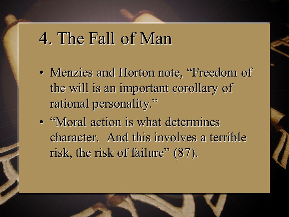"""4. The Fall of Man Menzies and Horton note, """"Freedom of the will is an important corollary of rational personality.""""Menzies and Horton note, """"Freedom"""