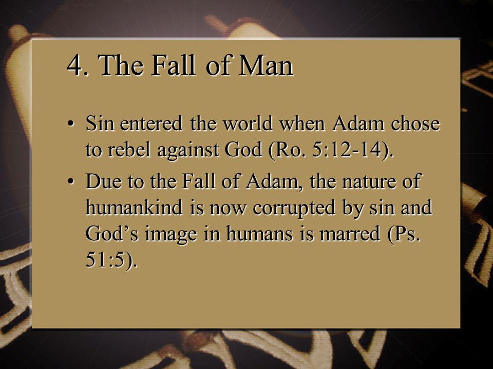 4. The Fall of Man Sin entered the world when Adam chose to rebel against God (Ro.