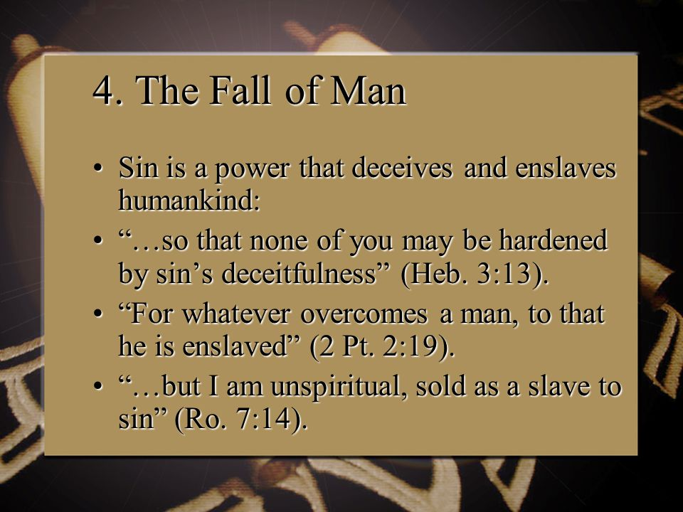 """4. The Fall of Man Sin is a power that deceives and enslaves humankind:Sin is a power that deceives and enslaves humankind: """"…so that none of you may"""