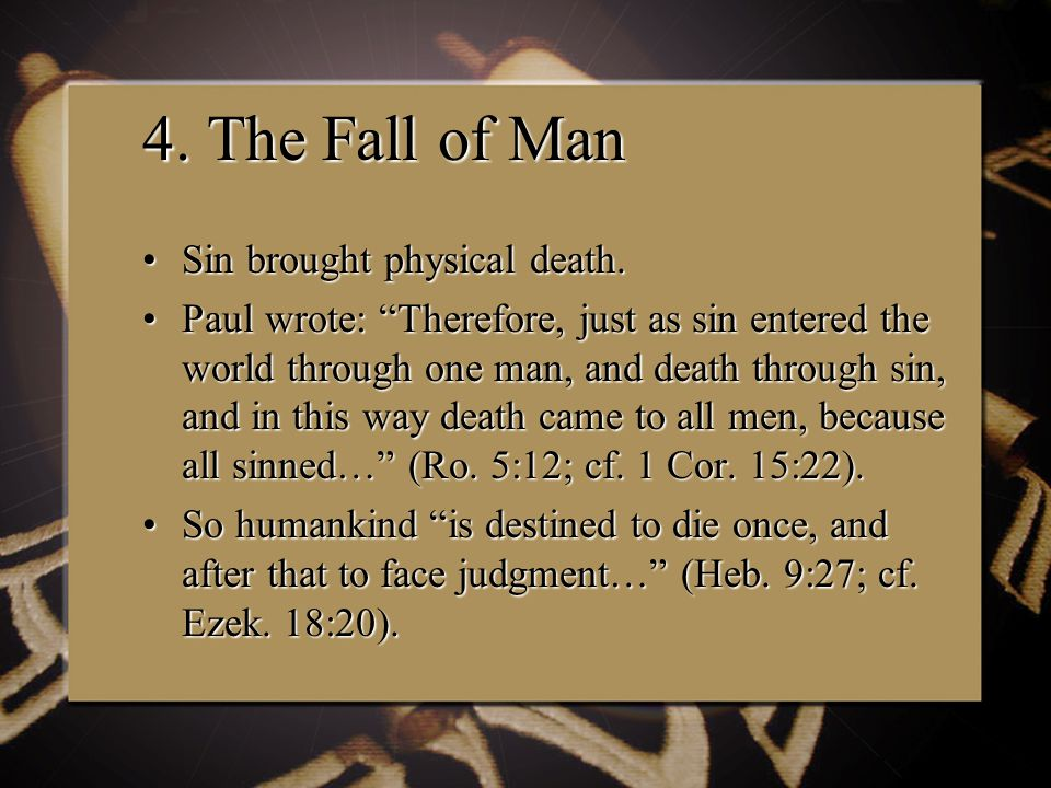 4. The Fall of Man Sin brought physical death.Sin brought physical death.