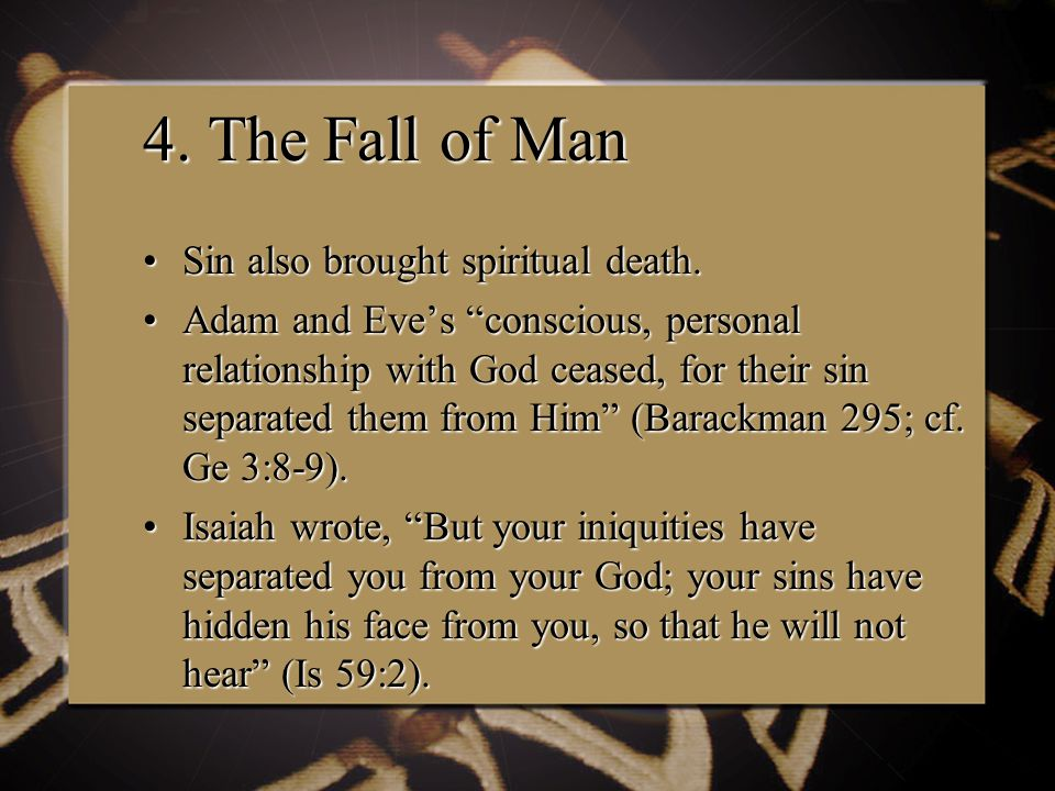 4. The Fall of Man Sin also brought spiritual death.Sin also brought spiritual death.