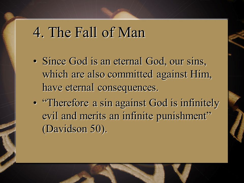 4. The Fall of Man Since God is an eternal God, our sins, which are also committed against Him, have eternal consequences.Since God is an eternal God,