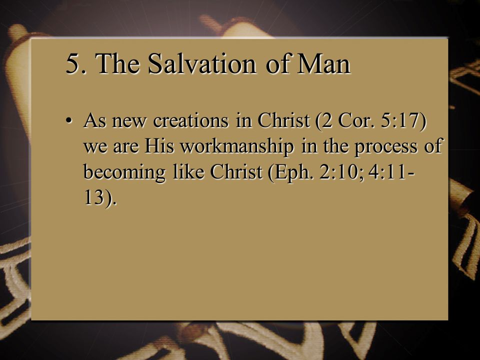 5. The Salvation of Man As new creations in Christ (2 Cor.