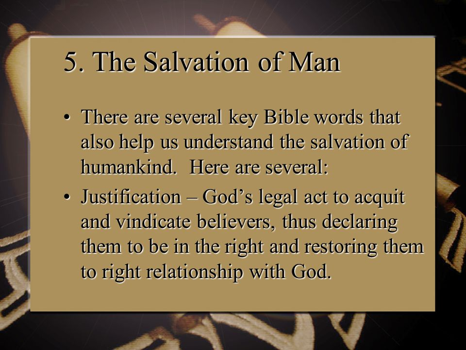 5. The Salvation of Man There are several key Bible words that also help us understand the salvation of humankind. Here are several:There are several