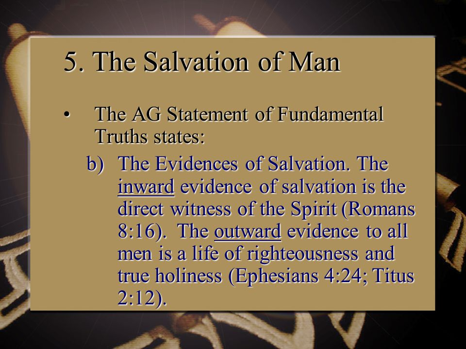 5. The Salvation of Man The AG Statement of Fundamental Truths states:The AG Statement of Fundamental Truths states: b)The Evidences of Salvation. The