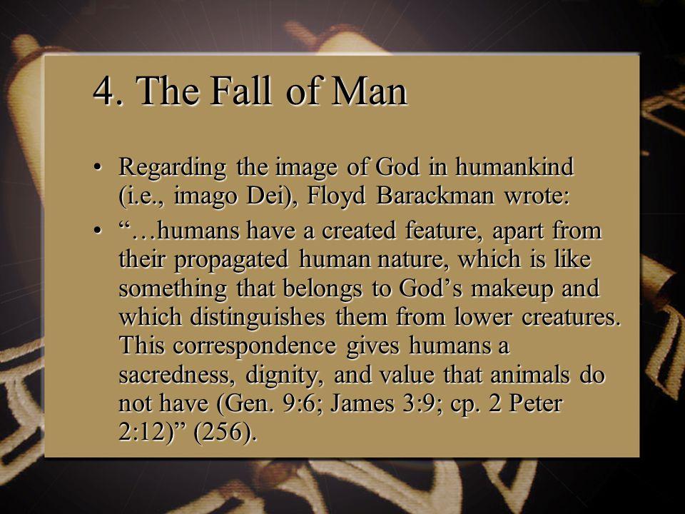 4. The Fall of Man Regarding the image of God in humankind (i.e., imago Dei), Floyd Barackman wrote:Regarding the image of God in humankind (i.e., ima