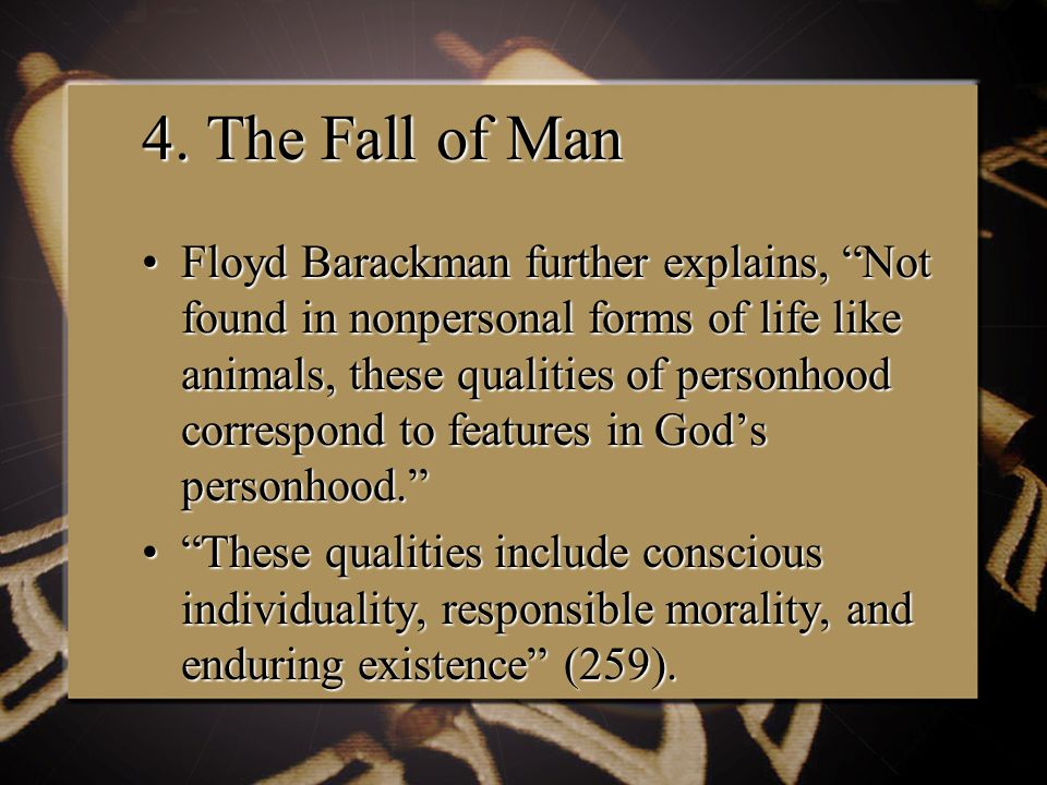 """4. The Fall of Man Floyd Barackman further explains, """"Not found in nonpersonal forms of life like animals, these qualities of personhood correspond to"""