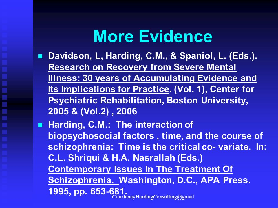 More Evidence Davidson, L, Harding, C.M., & Spaniol, L. (Eds.). Research on Recovery from Severe Mental Illness: 30 years of Accumulating Evidence and
