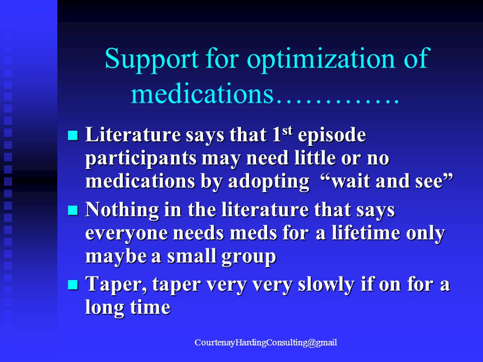 "Support for optimization of medications…………. Literature says that 1 st episode participants may need little or no medications by adopting ""wait and se"