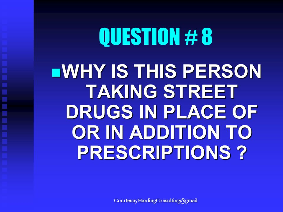 QUESTION # 8 WHY IS THIS PERSON TAKING STREET DRUGS IN PLACE OF OR IN ADDITION TO PRESCRIPTIONS ? WHY IS THIS PERSON TAKING STREET DRUGS IN PLACE OF O