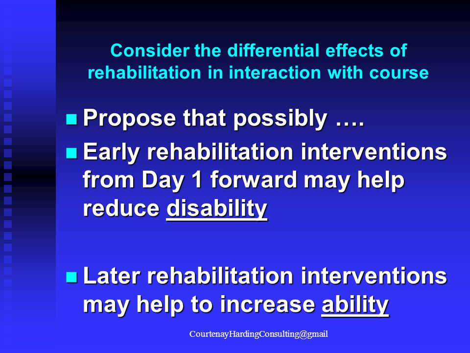 Consider the differential effects of rehabilitation in interaction with course Propose that possibly …. Propose that possibly …. Early rehabilitation