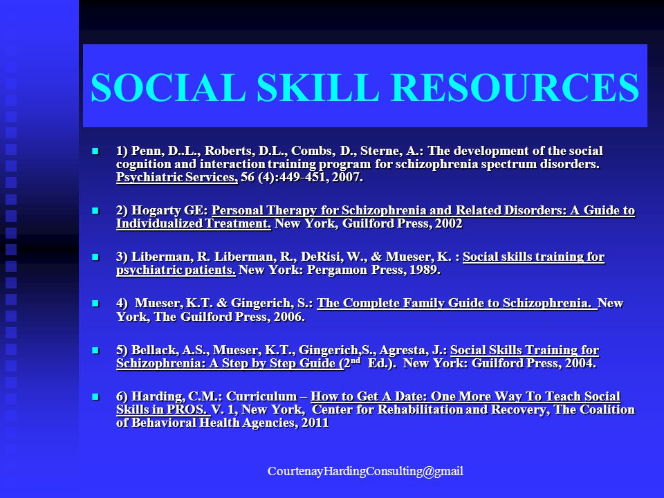 SOCIAL SKILL RESOURCES 1) Penn, D..L., Roberts, D.L., Combs, D., Sterne, A.: The development of the social cognition and interaction training program