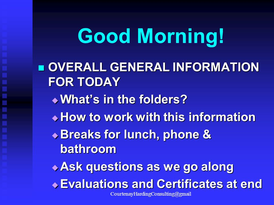 Good Morning! OVERALL GENERAL INFORMATION FOR TODAY OVERALL GENERAL INFORMATION FOR TODAY  What's in the folders?  How to work with this information