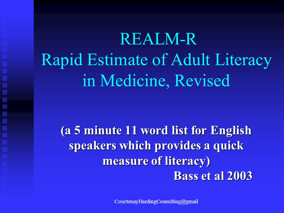 REALM-R Rapid Estimate of Adult Literacy in Medicine, Revised (a 5 minute 11 word list for English speakers which provides a quick measure of literacy