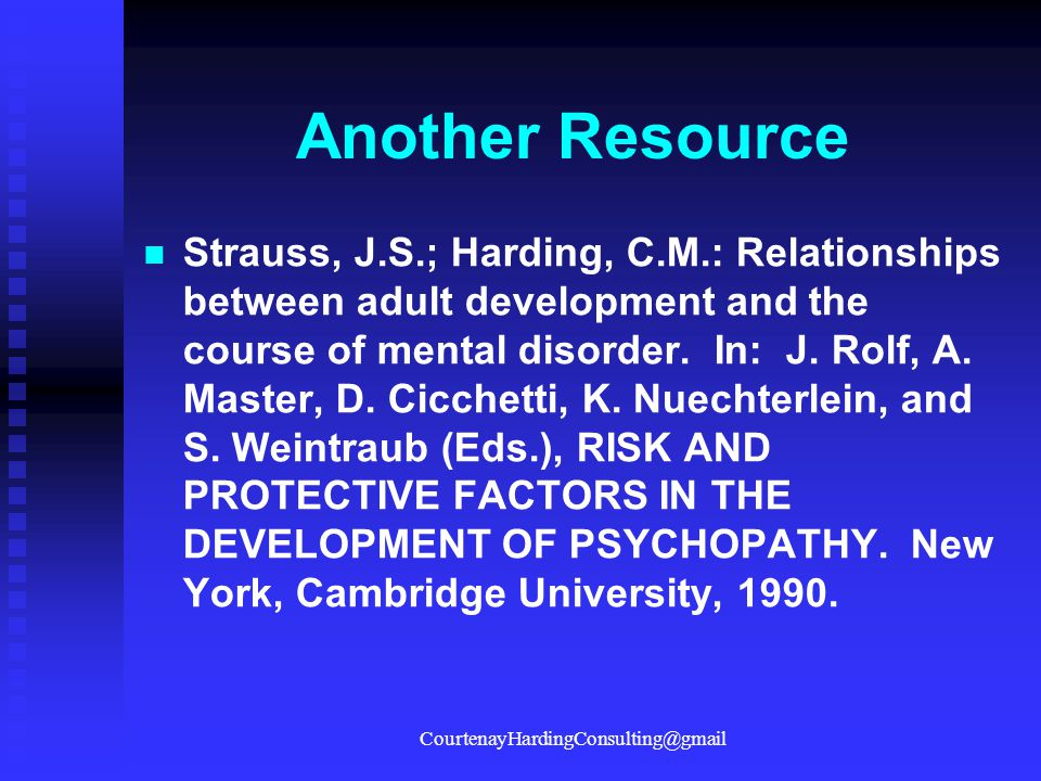 Another Resource Strauss, J.S.; Harding, C.M.: Relationships between adult development and the course of mental disorder. In: J. Rolf, A. Master, D. C