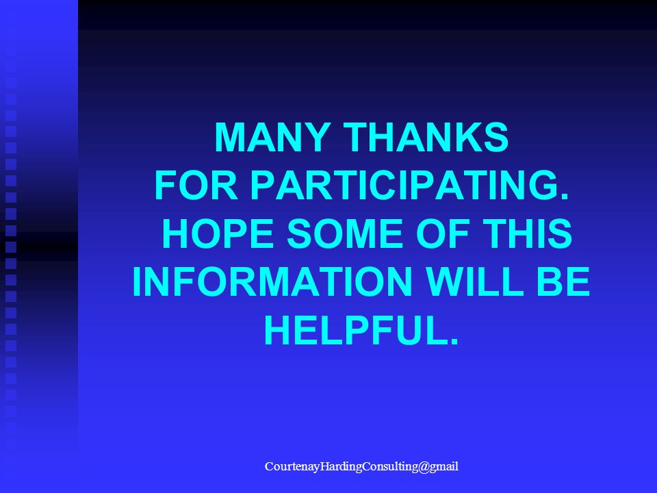 MANY THANKS FOR PARTICIPATING. HOPE SOME OF THIS INFORMATION WILL BE HELPFUL. CourtenayHardingConsulting@gmail