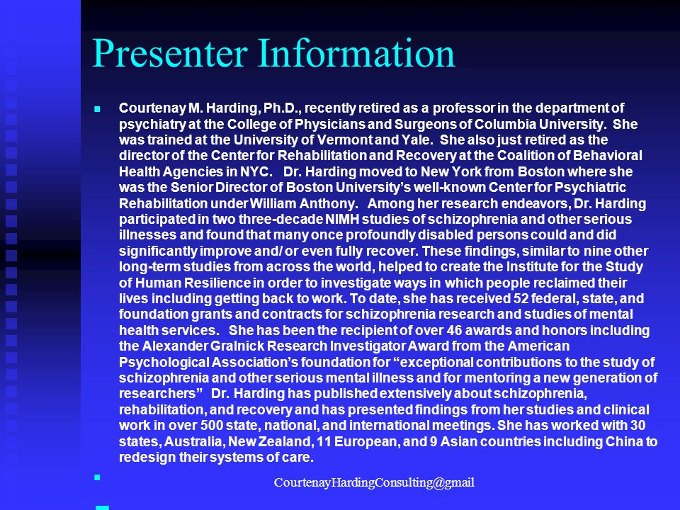 Presenter Information Courtenay M. Harding, Ph.D., recently retired as a professor in the department of psychiatry at the College of Physicians and Su