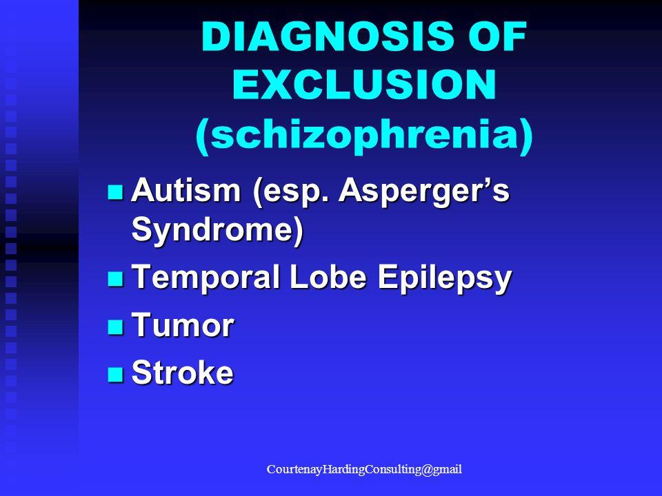 DIAGNOSIS OF EXCLUSION (schizophrenia) Autism (esp.