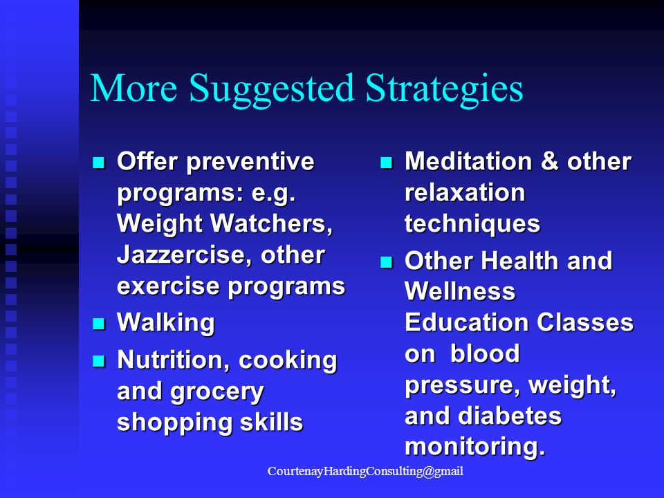 More Suggested Strategies Offer preventive programs: e.g. Weight Watchers, Jazzercise, other exercise programs Offer preventive programs: e.g. Weight