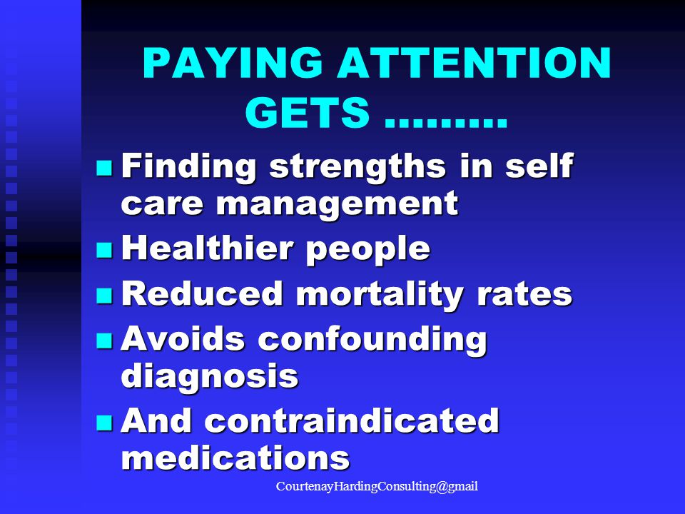 PAYING ATTENTION GETS ……… Finding strengths in self care management Finding strengths in self care management Healthier people Healthier people Reduce