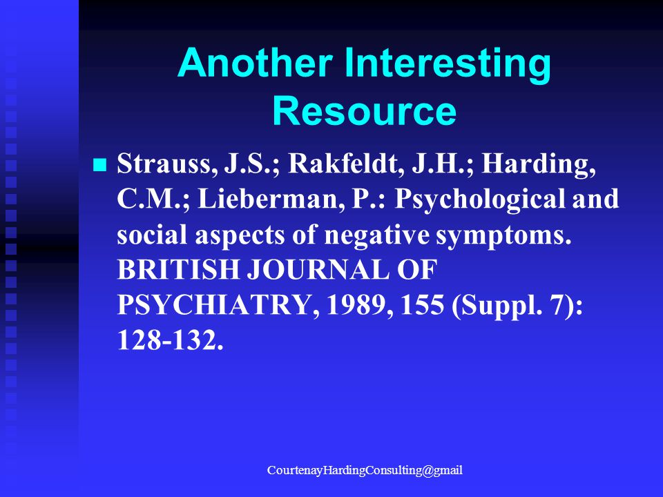 Another Interesting Resource Strauss, J.S.; Rakfeldt, J.H.; Harding, C.M.; Lieberman, P.: Psychological and social aspects of negative symptoms. BRITI