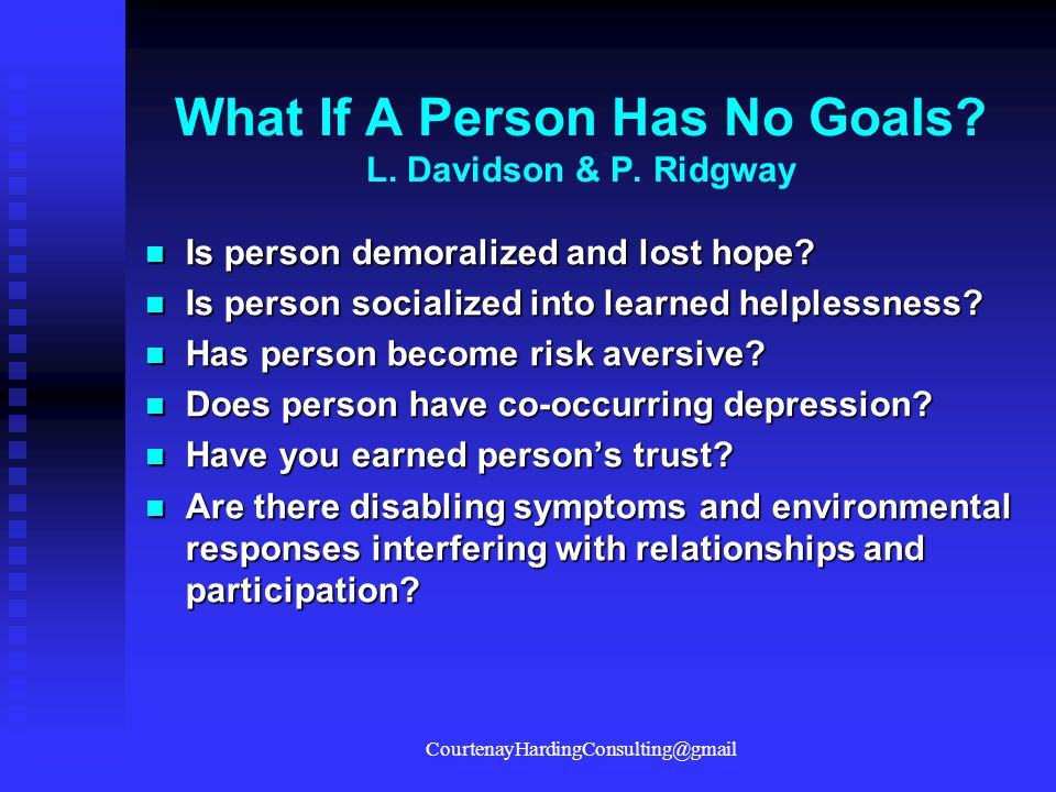 What If A Person Has No Goals? L. Davidson & P. Ridgway Is person demoralized and lost hope? Is person demoralized and lost hope? Is person socialized