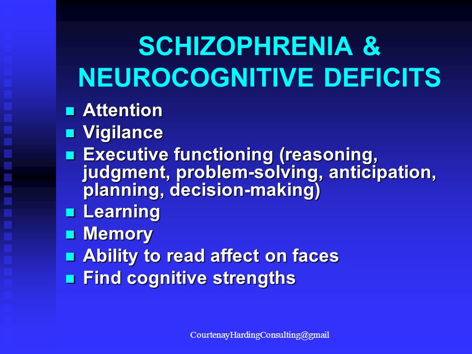 SCHIZOPHRENIA & NEUROCOGNITIVE DEFICITS Attention Attention Vigilance Vigilance Executive functioning (reasoning, judgment, problem-solving, anticipat