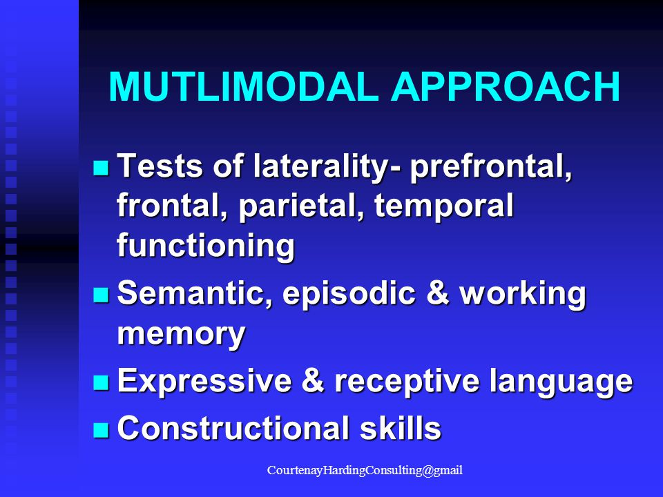 MUTLIMODAL APPROACH Tests of laterality- prefrontal, frontal, parietal, temporal functioning Tests of laterality- prefrontal, frontal, parietal, tempo