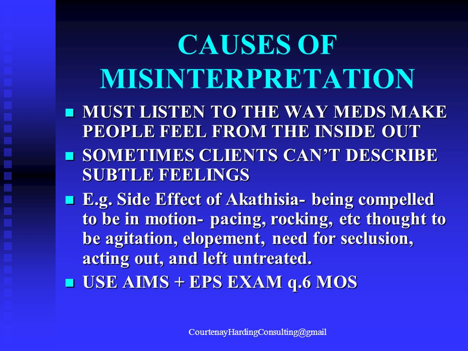 CAUSES OF MISINTERPRETATION MUST LISTEN TO THE WAY MEDS MAKE PEOPLE FEEL FROM THE INSIDE OUT MUST LISTEN TO THE WAY MEDS MAKE PEOPLE FEEL FROM THE INS